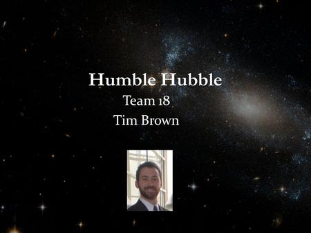 Humble Hubble Team 18 Tim Brown. Abstract The proposed project is a self-aiming telescope. This telescope will obtain its global position and the local.
