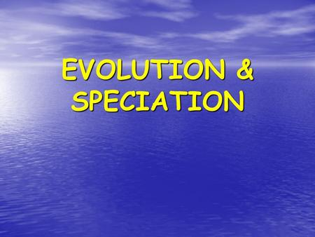 EVOLUTION & SPECIATION VOCABULARY REVIEW EVOLUTION – CHANGE OVER TIME EVOLUTION – CHANGE OVER TIME NATURAL SELECTION - INDIVIDUALS BETTER ADAPTED TO.