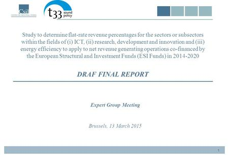 1 Expert Group Meeting Brussels, 13 March 2015 Study to determine flat-rate revenue percentages for the sectors or subsectors within the fields of (i)