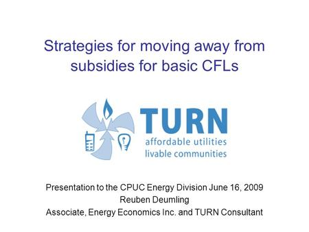 Strategies for moving away from subsidies for basic CFLs Presentation to the CPUC Energy Division June 16, 2009 Reuben Deumling Associate, Energy Economics.