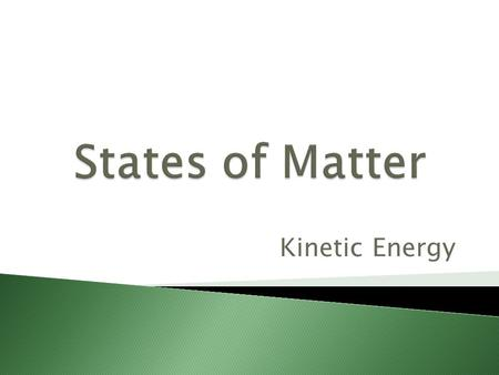 Kinetic Energy.  All matter is made up of tiny particles, such as atoms, molecules, or ions.  The particles that make up all types of matter are in.