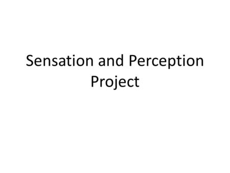 Sensation and Perception Project. 2 Population Representative Sample ( larger the better) Experimental Group Control Group Apply Methods of control Apply.