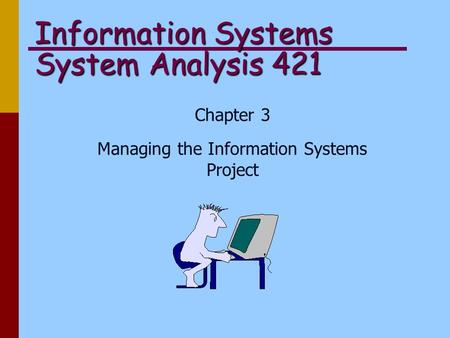 Information Systems System Analysis 421 Chapter 3 Managing the Information Systems Project.