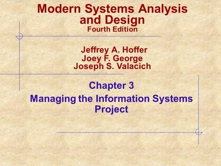 Chapter 3 Managing the Information Systems Project Modern Systems Analysis and Design Fourth Edition Jeffrey A. Hoffer Joey F. George Joseph S. Valacich.