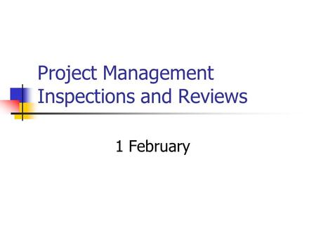 Project Management Inspections and Reviews 1 February.