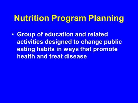 Nutrition Program Planning Group of education and related activities designed to change public eating habits in ways that promote health and treat disease.