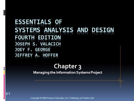 Copyright © 2009 Pearson Education, Inc. Publishing as Prentice Hall Chapter 3 Managing the Information Systems Project 3.1.
