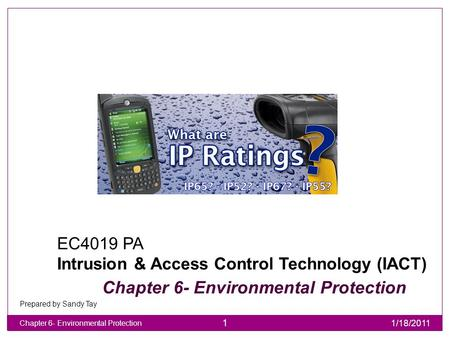 EC4019 PA Intrusion & Access Control Technology (IACT) Chapter 6- Environmental Protection Chapter 6- Environmental Protection 1/18/2011 1 Prepared by.