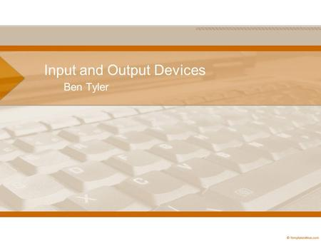 Input and Output Devices Ben Tyler. Overview Input and Output is abbreviated I/O Input device: a device that allows data to be put into the computer Output.