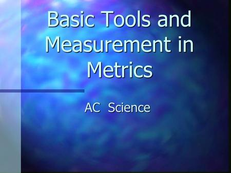 Basic Tools and Measurement in Metrics AC Science.