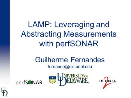 LAMP: Leveraging and Abstracting Measurements with perfSONAR Guilherme Fernandes