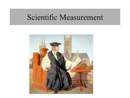 Scientific Measurement. Length or Distance The SI (Systems International), units is the meter. A meter is a little longer than a yard stick. A meter is.
