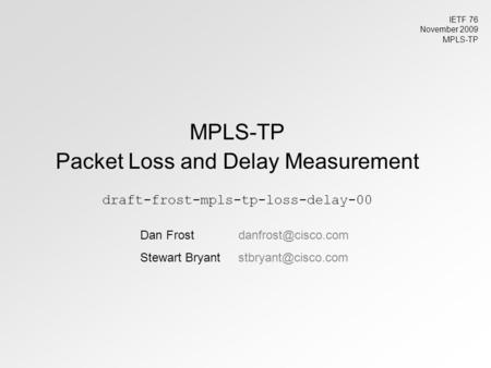 MPLS-TP Packet Loss and Delay Measurement draft-frost-mpls-tp-loss-delay-00 Dan Stewart IETF 76 November.