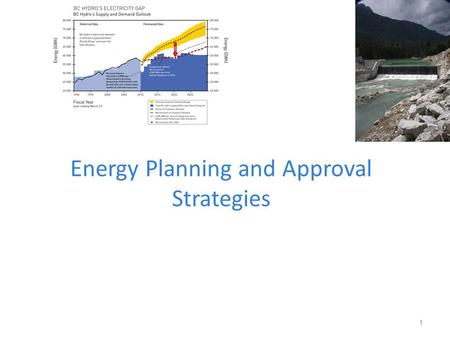 Energy Planning and Approval Strategies 1. outline Exam preparation Strategic – BC Hydro Long Term Planning Project level – Environmental Assessment Federal.
