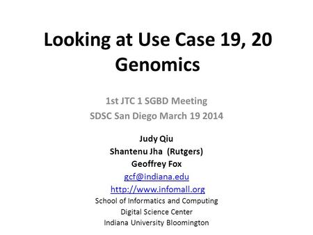 Looking at Use Case 19, 20 Genomics 1st JTC 1 SGBD Meeting SDSC San Diego March 19 2014 Judy Qiu Shantenu Jha (Rutgers) Geoffrey Fox