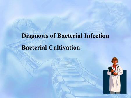 1 Diagnosis of Bacterial Infection Bacterial Cultivation.