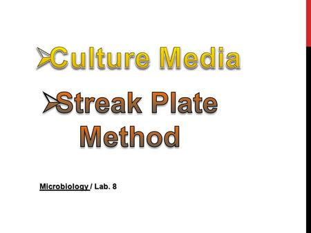 Microbiology / Lab. 8. o Culture (Growth) Media I.What is a medium (plural media)? II.What is culture medium? III.What is meant by Inoculation of Media?