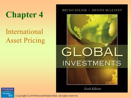 Copyright © 2009 Pearson Prentice Hall. All rights reserved. Chapter 4 International Asset Pricing.