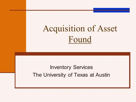 Acquisition of Asset Found Inventory Services The University of Texas at Austin.