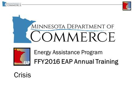Energy Assistance Program FFY2016 EAP Annual Training Crisis.