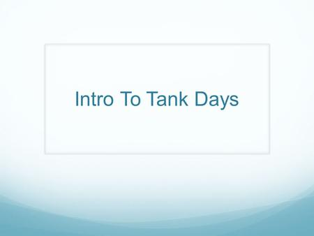 Intro To Tank Days. What do I do on tank days? Record your data on your individual log book in Google Drive Help your group get their tank data if needed.