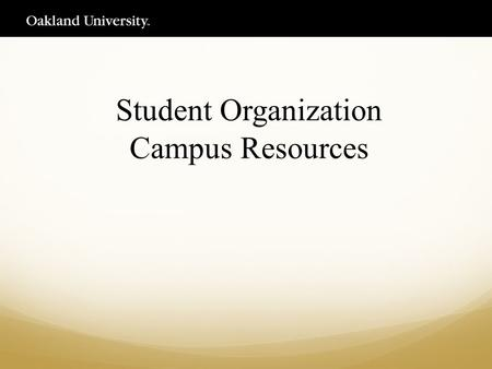Student Organization Campus Resources. Oakland Center Policies Decorations NO: Stapling, tacking or adhering to any painted surfaces, brick walls, furniture,