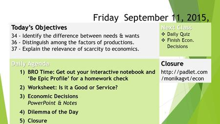 1 Friday September 11, 2015, 2014 Today's Objectives 34 - Identify the difference between needs & wants 36 - Distinguish among the factors of productions.