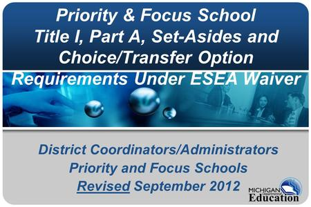 Priority & Focus School Title I, Part A, Set-Asides and Choice/Transfer Option Requirements Under ESEA Waiver District Coordinators/Administrators Priority.