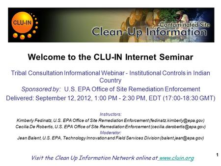 1 Welcome to the CLU-IN Internet Seminar Tribal Consultation Informational Webinar - Institutional Controls in Indian Country Sponsored by: U.S. EPA Office.