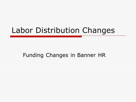 Labor Distribution Changes Funding Changes in Banner HR.