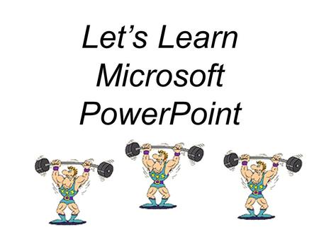 Let's Learn Microsoft PowerPoint. 1.Click on start 2.Place mouse pointer on All Programs 3.Move mouse pointer to right. Place pointer on Microsoft Office.