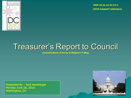 Treasurer's Report to Council Treasurer's Report to Council (Annual Estimate of Income & Budgetary Ceiling) Presented By – Rod Hersberger Monday June 28,