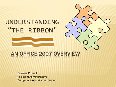 "UNDERSTANDING ""THE RIBBON"" Bonnie Powell Assistant Administrative Computer Network Coordinator."