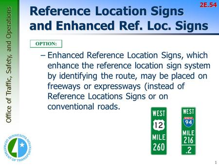 Office of Traffic, Safety, and Operations 1 Reference Location Signs and Enhanced Ref. Loc. Signs –Enhanced Reference Location Signs, which enhance the.