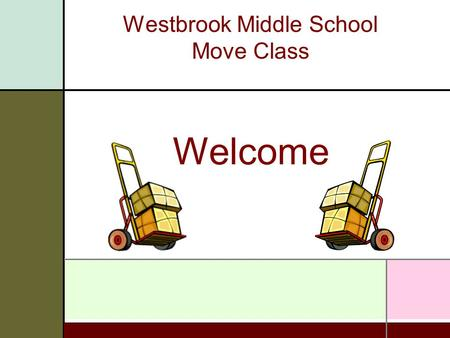 Westbrook Middle School Move Class Welcome. MOVE TEAM  Move Leader - Brian Mazjanis  Move Coordinator – Theresa Brackett, Spaces Design Studio Office:
