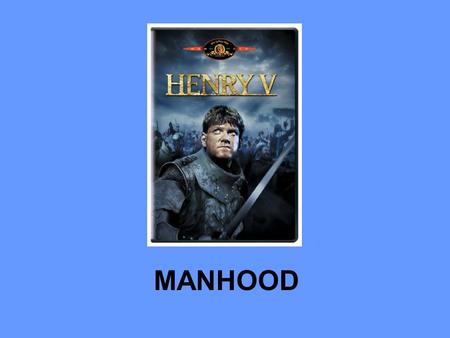 MANHOOD. This day is called the feast of Crispian: He that outlives this day, and comes safe home, Will stand a tip-toe when this day is named, And rouse.
