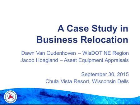 Dawn Van Oudenhoven – WisDOT NE Region Jacob Hoagland – Asset Equipment Appraisals September 30, 2015 Chula Vista Resort, Wisconsin Dells.