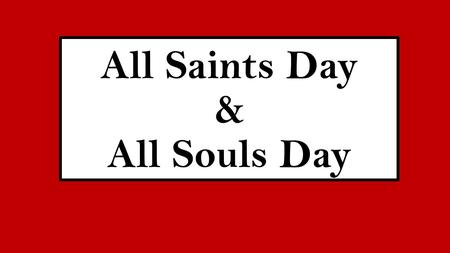All Saints Day & All Souls Day. All Saints Day Nov. 1 st Celebrates all of the saints Celebrate martyrdom of saints This is a common day where every martyr.