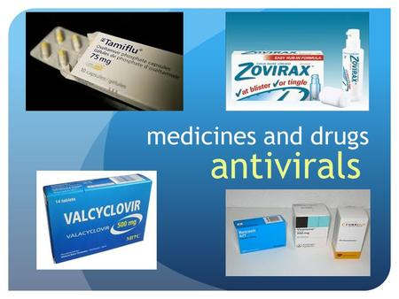 Medicines and drugs antivirals.