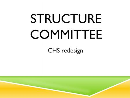 "STRUCTURE COMMITTEE CHS redesign. GENERAL RULES  Every meeting we need a ""Recorder"" someone to keep minutes  PAL (purpose, agenda, limit)  Consensus."