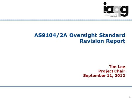 Company Confidential 1 AS9104/2A Oversight Standard Revision Report Tim Lee Project Chair September 11, 2012.