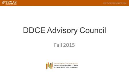DDCE Advisory Council Fall 2015. Welcome Hector De Leon, Chair.