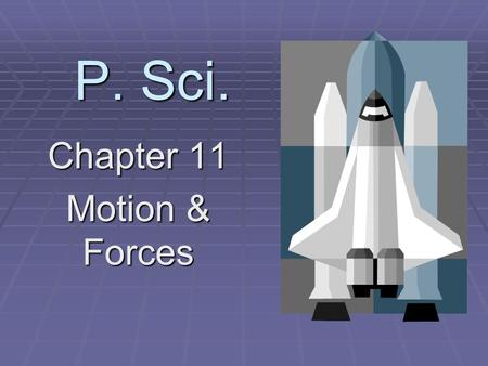 P. Sci. Chapter 11 Motion & Forces. Motion when something changes position.