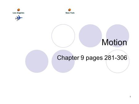 1 Motion Chapter 9 pages 281-306. We are learning to: explain motion We are looking for: an act, process, or instance of changing position through time.