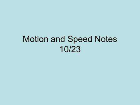 Motion and Speed Notes 10/23. Motion: a change in position.