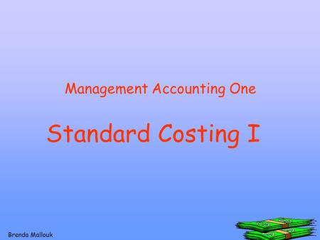 1 Brenda Mallouk Standard Costing I Management Accounting One.