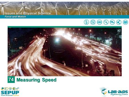 74 Measuring Speed. LIMITED LICENSE TO MODIFY. These PowerPoint® slides may be modified only by teachers currently teaching the SEPUP course to customize.