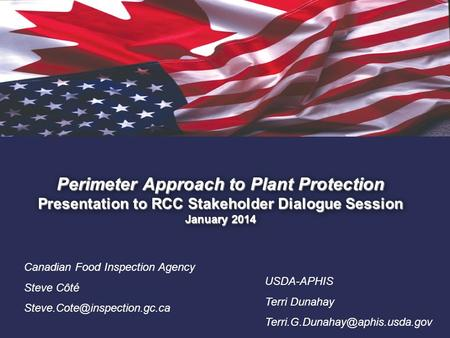 1. Perimeter Approach to Plant Protection Presentation to RCC Stakeholder Dialogue Session January 2014 Canadian Food Inspection Agency Steve Côté