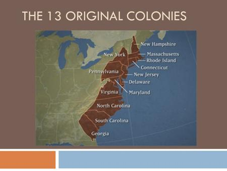 THE 13 ORIGINAL COLONIES. Different Types of Colonies Operated by joint-stock companies. Jamestown Charter Colonies Under direct authority and rule of.