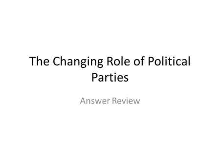 The Changing Role of Political Parties Answer Review.